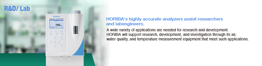 R&D, Lab / HORIBA's highly accurate analyzers assist researchers and lab engineers. / A wide variety of applications are needed for research and development.  HORIBA will support research, development, and investigation through its air, water quality, a